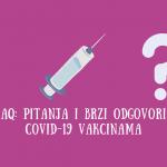 Česta pitanja oko COVID-19 vakcina i brzi odgovori na njih