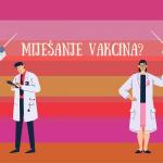 Miješanje vakcina protiv COVID-19: mogu li se miješati različite vakcine/cjepiva?